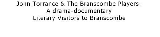 John Torrance & The Branscombe Players:                            A drama-documentary